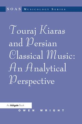 Touraj Kiaras and Persian Classical Music: An Analytical Perspective: 1st Edition (Hardback) book cover