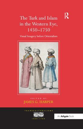 The Turk and Islam in the Western Eye, 1450–1750