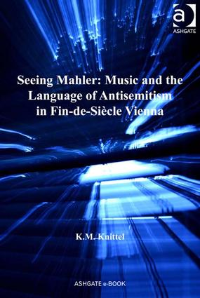 Seeing Mahler: Music and the Language of Antisemitism in Fin-de-Siècle Vienna: 1st Edition (Paperback) book cover