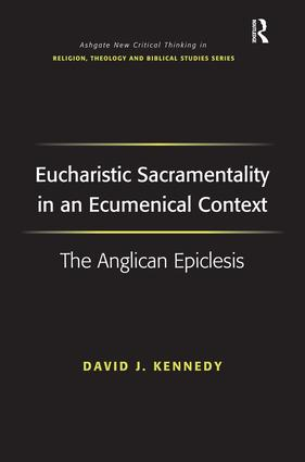 Eucharistic Sacramentality in an Ecumenical Context: The Anglican Epiclesis, 1st Edition (Hardback) book cover