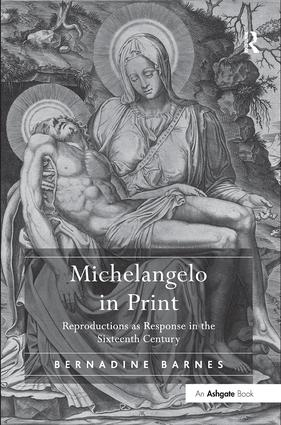 Michelangelo in Print: Reproductions as Response in the Sixteenth Century, 1st Edition (Hardback) book cover