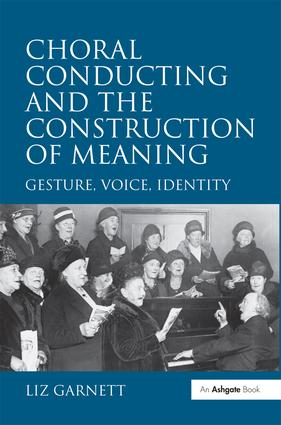 Choral Conducting and the Construction of Meaning: Gesture, Voice, Identity, 1st Edition (Hardback) book cover