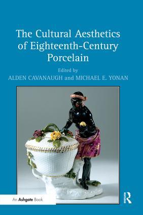 The Cultural Aesthetics of Eighteenth-Century Porcelain