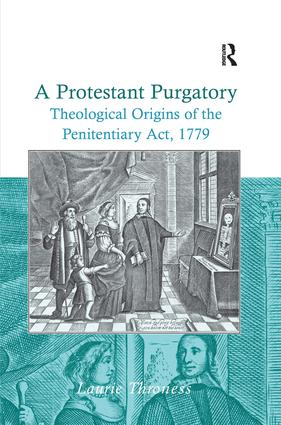 A Protestant Purgatory: Theological Origins of the Penitentiary Act, 1779, 1st Edition (Hardback) book cover