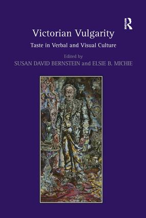Victorian Vulgarity: Taste in Verbal and Visual Culture, 1st Edition (Hardback) book cover