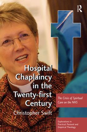 Hospital Chaplaincy in the Twenty-first Century: The Crisis of Spiritual Care on the NHS, 1st Edition (Hardback) book cover