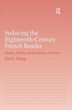 Seducing the Eighteenth-Century French Reader: Reading, Writing, and the Question of Pleasure, 1st Edition (Hardback) book cover