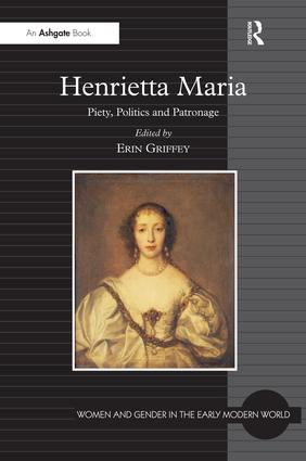 Henrietta Maria: Piety, Politics and Patronage, 1st Edition (Hardback) book cover