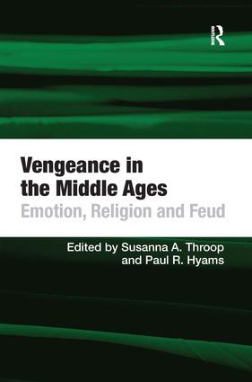 Vengeance in the Middle Ages: Emotion, Religion and Feud, 1st Edition (Hardback) book cover