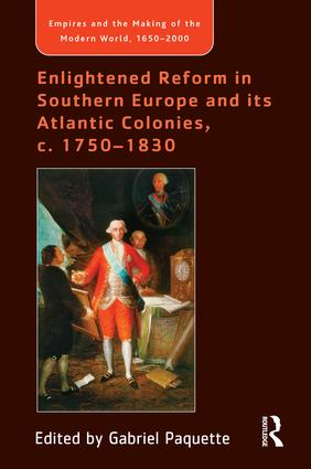 Enlightened Reform in Southern Europe and its Atlantic Colonies, c. 1750-1830: 1st Edition (Hardback) book cover