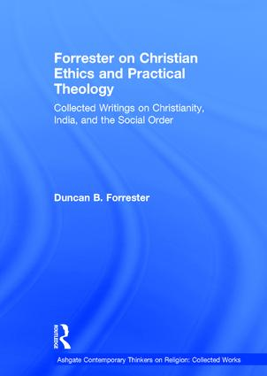 Forrester on Christian Ethics and Practical Theology: Collected Writings on Christianity, India, and the Social Order book cover