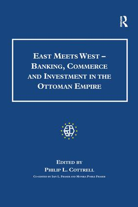 East Meets West - Banking, Commerce and Investment in the Ottoman Empire