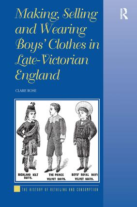 Making, Selling and Wearing Boys' Clothes in Late-Victorian England: 1st Edition (Hardback) book cover