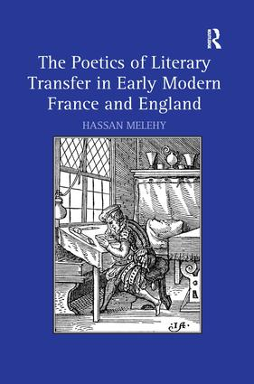 The Poetics of Literary Transfer in Early Modern France and England: 1st Edition (Hardback) book cover