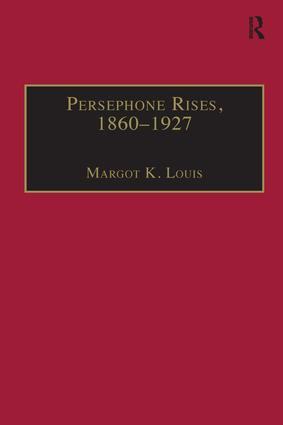 Persephone Rises, 1860–1927: Mythography, Gender, and the Creation of a New Spirituality, 1st Edition (Hardback) book cover