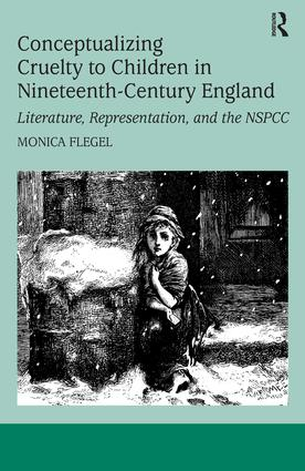 Conceptualizing Cruelty to Children in Nineteenth-Century England: Literature, Representation, and the NSPCC book cover