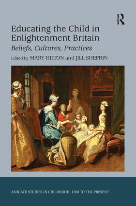 Educating the Child in Enlightenment Britain: Beliefs, Cultures, Practices (Hardback) book cover