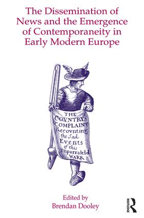 The Dissemination of News and the Emergence of Contemporaneity in Early Modern Europe: 1st Edition (Hardback) book cover