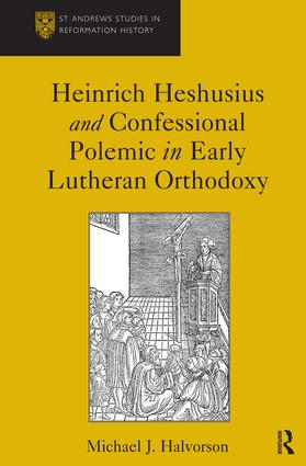 Heinrich Heshusius and Confessional Polemic in Early Lutheran Orthodoxy (Hardback) book cover