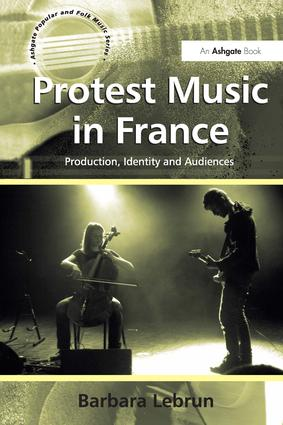Protest Music in France: Production, Identity and Audiences, 1st Edition (Hardback) book cover