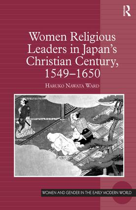 Women Religious Leaders in Japan's Christian Century, 1549-1650: 1st Edition (Hardback) book cover