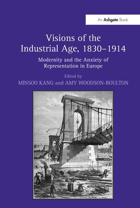 Visions of the Industrial Age, 1830–1914: Modernity and the Anxiety of Representation in Europe, 1st Edition (Hardback) book cover