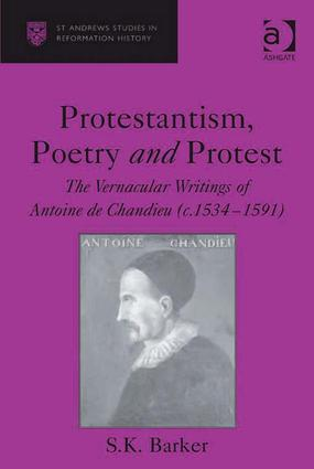 Protestantism, Poetry and Protest: The Vernacular Writings of Antoine de Chandieu (c. 1534–1591), 1st Edition (Hardback) book cover