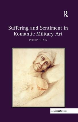 Suffering and Sentiment in Romantic Military Art: 1st Edition (Hardback) book cover