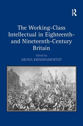 The Working-Class Intellectual in Eighteenth- and Nineteenth-Century Britain
