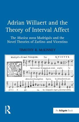Adrian Willaert and the Theory of Interval Affect: The Musica nova Madrigals and the Novel Theories of Zarlino and Vicentino (Hardback) book cover