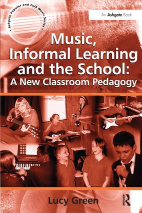 Music, Informal Learning and the School: A New Classroom Pedagogy (Paperback) book cover