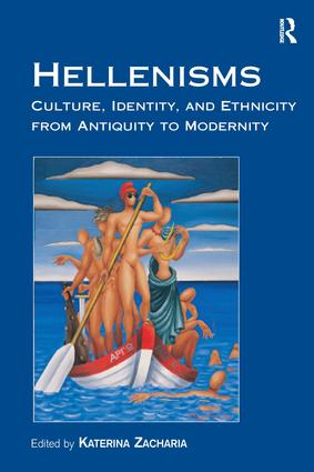 Hellenisms: Culture, Identity, and Ethnicity from Antiquity to Modernity, 1st Edition (Hardback) book cover