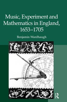 Music, Experiment and Mathematics in England, 1653–1705 (Hardback) book cover