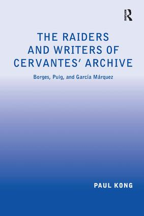 The Raiders and Writers of Cervantes' Archive: Borges, Puig, and García Márquez, 1st Edition (Hardback) book cover