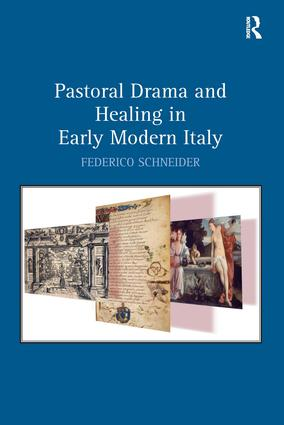 Pastoral Drama and Healing in Early Modern Italy
