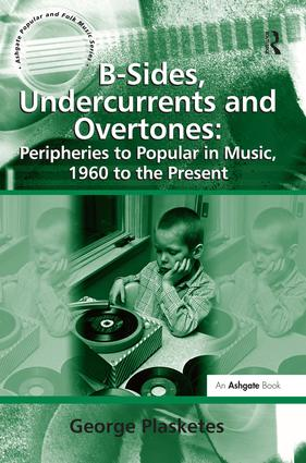 B-Sides, Undercurrents and Overtones: Peripheries to Popular in Music, 1960 to the Present: 1st Edition (Paperback) book cover
