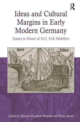 Ideas and Cultural Margins in Early Modern Germany: Essays in Honor of H.C. Erik Midelfort (Hardback) book cover