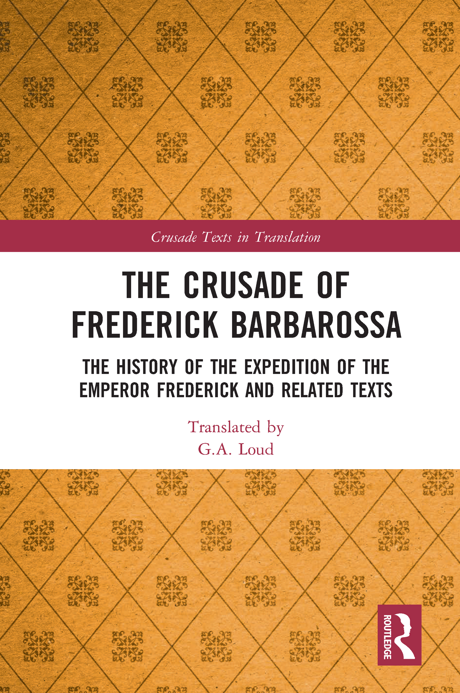 The Crusade of Frederick Barbarossa: The History of the Expedition of the Emperor Frederick and Related Texts, 1st Edition (Hardback) book cover