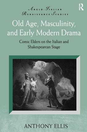 Old Age, Masculinity, and Early Modern Drama: Comic Elders on the Italian and Shakespearean Stage book cover