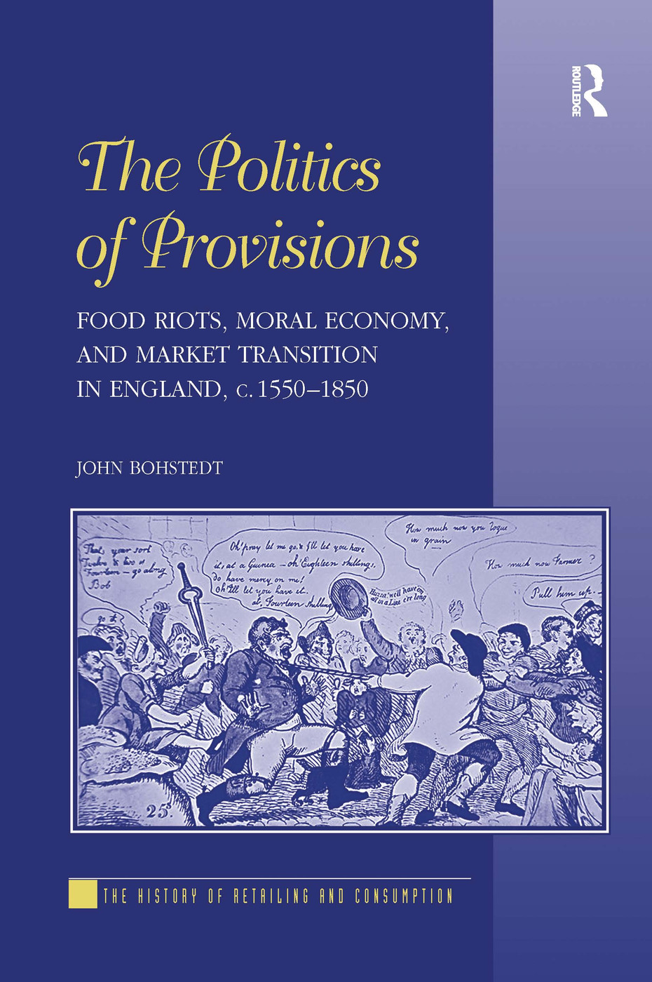 The Politics of Provisions: Food Riots, Moral Economy, and Market Transition in England, c. 1550–1850, 1st Edition (e-Book) book cover