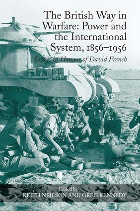 The British Way in Warfare: Power and the International System, 1856–1956: Essays in Honour of David French (Hardback) book cover