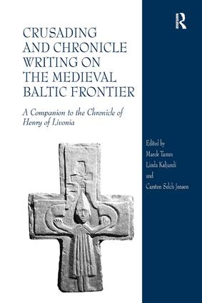 Crusading and Chronicle Writing on the Medieval Baltic Frontier: A Companion to the Chronicle of Henry of Livonia, 1st Edition (Hardback) book cover