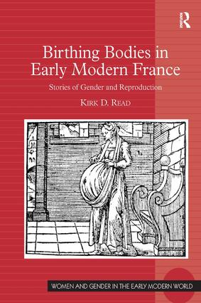 Birthing Bodies in Early Modern France: Stories of Gender and Reproduction, 1st Edition (Hardback) book cover
