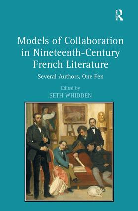 Models of Collaboration in Nineteenth-Century French Literature: Several Authors, One Pen, 1st Edition (Hardback) book cover
