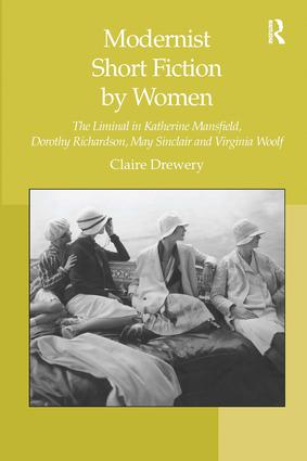 Modernist Short Fiction by Women: The Liminal in Katherine Mansfield, Dorothy Richardson, May Sinclair and Virginia Woolf, 1st Edition (Paperback) book cover
