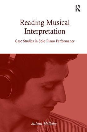 Reading Musical Interpretation: Case Studies in Solo Piano Performance, 1st Edition (Hardback) book cover