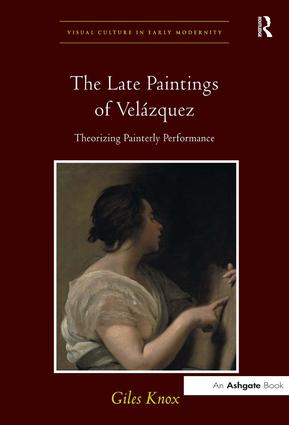 The Late Paintings of Velázquez: Theorizing Painterly Performance book cover