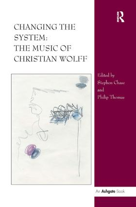 Changing the System: The Music of Christian Wolff (Hardback) book cover