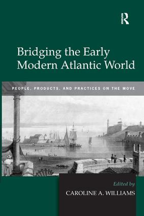 Bridging the Early Modern Atlantic World: People, Products, and Practices on the Move, 1st Edition (Hardback) book cover