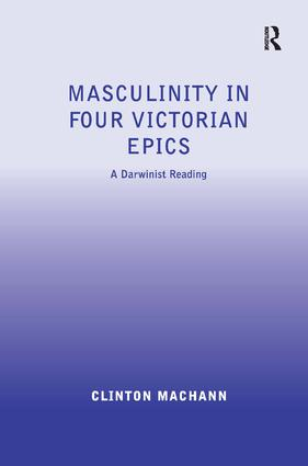 Masculinity in Four Victorian Epics: A Darwinist Reading, 1st Edition (Hardback) book cover